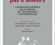 Pas d'ici, Pas d'ailleurs  Anthologie poétique francophone de voix féminines contemporaines