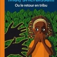 «Moi, Shéraïssa…ou le retour en tribu» d'Elizabeth FROMENTEAU-PUCHEU