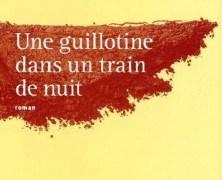 Une guillotine dans un train de nuit de Jean-François Samlong