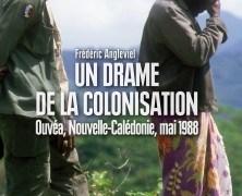 «UN DRAME DE LA COLONISATION» (Ouvéa, Nouvelle-Calédonie, mai 1988)  de Frédéric Angleviel